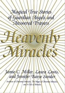 Book Heavenly Miracles: Magical True Stories of Guardian Angels and Answered Prayers by Jamie Miller
