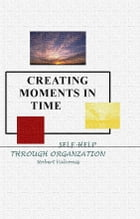 Creating Moments in Time by Robert Valvonis