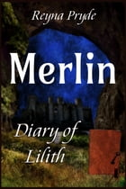 Diary of Lilith: Merlin by Reyna Pryde