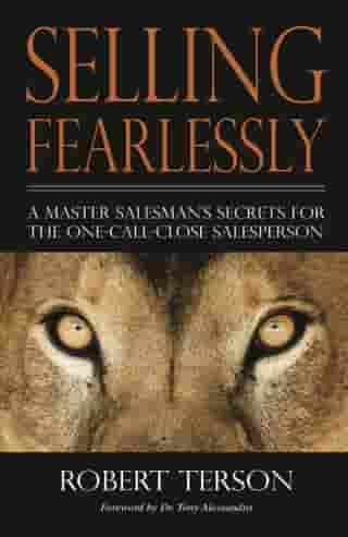 Selling Fearlessly: A Master Salesman's Secrets For The One-Call-Close Salesperson by Robert Terson