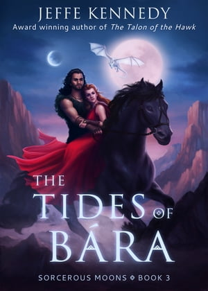 The Tides of Bára: Sorcerous Moons - Book 3 by Jeffe Kennedy