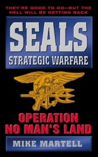 Seals Strategic Warfare: Operation No Man's Land by Mike Martell