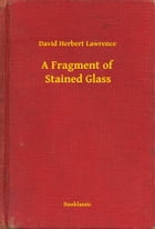 A Fragment of Stained Glass by David Herbert Lawrence
