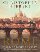 Rome: The Biography of a City by Christopher Hibbert