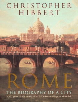 Book Rome: The Biography of a City by Christopher Hibbert