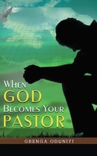 When God Becomes Your Pastor by Gbenga Oduniyi