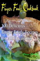 Finger Foods Cookbook : 100 delicious finger foods recipes for all occasions by Dona Shirley