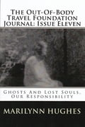 The Out-of-Body Travel Foundation Journal: Ghosts and Lost Souls, Our Responsibility - Issue Eleven c8403e56-df93-4b86-a7e1-38c7945271af