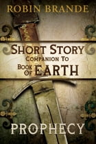 Prophecy: Short Story Companion to Book of Earth by Robin Brande