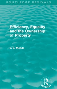 Efficiency, Equality and the Ownership of Property (Routledge Revivals)