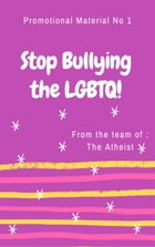 Stop Bullying The LGBTQ!: Promotional Series of The Atheist, #1 by The Atheist