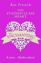The Stained Glass Heart: A Love…Maybe Valentine eShort by Kat French