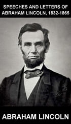 Speeches and Letters of Abraham Lincoln, 1832-1865 [avec Glossaire en Français] by Abraham Lincoln