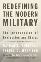 Redefining the Modern Military: The Intersection of Profession and Ethics by Nathan K. Finney