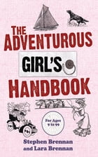 The Adventurous Girl's Handbook: For Ages 9 to 99 by Stephen Brennan