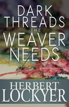 Dark Threads the Weaver Needs: The Problem of Human Suffering by Herbert Lockyer