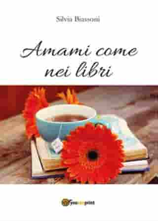 Amami come nei libri by Silvia Biassoni