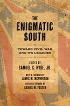 The Enigmatic South: Toward Civil War and Its Legacies by Samuel C. Hyde Jr.