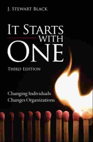 It Starts with One: Changing Individuals Changes Organizations by J. Stewart Black