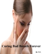 Curing Bad Breath Forever by V.T.