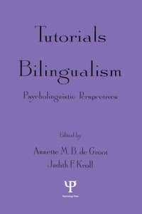 Tutorials in Bilingualism: Psycholinguistic Perspectives