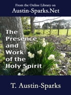 The Presence and Work of the Holy Spirit by T. Austin-Sparks