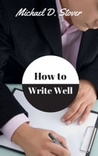 How to Write Well by Michael Stover