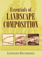 Essentials of Landscape Composition by Leonard Richmond