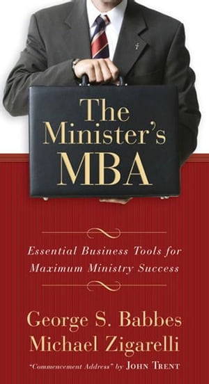 The Minister's MBA: Essential Business Tools for Maximum Ministry Success
