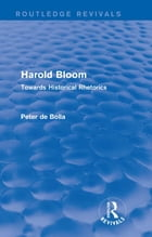 Harold Bloom (Routledge Revivals): Towards Historical Rhetorics