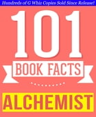 The Alchemist - 101 Amazingly True Facts You Didn't Know: Fun Facts and Trivia Tidbits Quiz Game Books by G Whiz