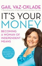 It's Your Money: Becoming a Woman of Independent Means by Gail Vaz-Oxlade