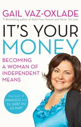 Book It's Your Money: Becoming a Woman of Independent Means by Gail Vaz-Oxlade