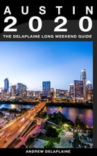 Austin: The Delaplaine 2020 Long Weekend Guide by Andrew Delaplaine