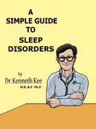 A Simple Guide to Sleep Disorders by Kenneth Kee