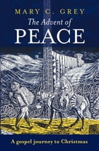 The Advent of Peace: A Gospel journey to Christmas by Mary Grey