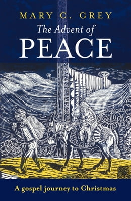 Book The Advent of Peace: A Gospel journey to Christmas by Mary Grey