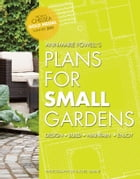 Plans for Small Gardens: Design, Build, Maintain, Enjoy by Anne-Marie Powell