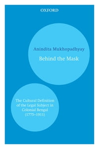 Behind the Mask: The Cultural Definition of the Legal Subject in Colonial Bengal (1715–1911)