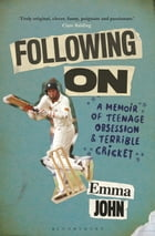 Following On: A Memoir of Teenage Obsession and Terrible Cricket by Emma John