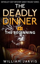 The Deadly Dinner #1 - The Beginning by William Jarvis