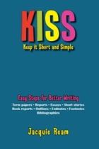 KISS: Keep it Short and Simple by Jacquie Ream
