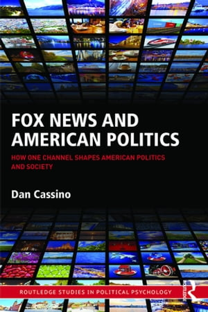 Fox News and American Politics How One Channel Shapes American Politics and Society