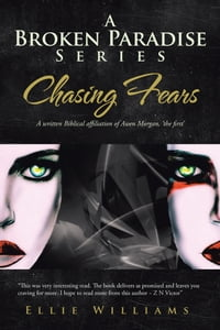 A Broken Paradise Series: Chasing Fears: A written Biblical affiliation of Awen Morgan, 'the first'