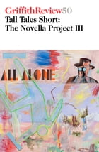 Griffith Review 50: Tall Tales Short—The Novella Project III by Julianne Schultz