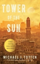 Tower of the Sun: Stories from the Middle East and North Africa by Michael J. Totten