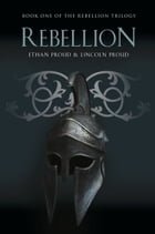 REBELLION: Book One of the Rebellion Trilogy by Ethan Proud