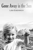 Gone Away is the Sun by Lisa Eisenrich