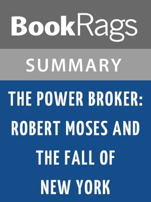 The Power Broker: Robert Moses and the Fall of New York by Robert A. Caro | Summary & Study Guide