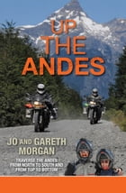 Up the Andes: Travel the Andes from North to South from Top to Bottom by Gareth Morgan